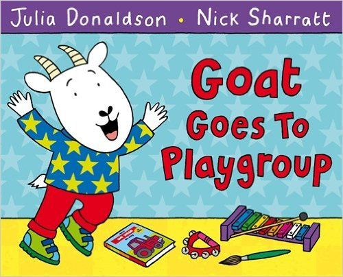 0-4 AÑOS. Goat goes to playgroup / Julia Donaldson. There's a commotion in the classroom as Goat and the other animals spend the day at playgroup. The musical instruments and the dressing up box are lots of fun, but - oh dear! - Goat gets into a muddle or two.