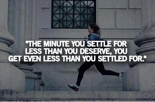 Don't settle for less. #workit #persevere | The minute you settle for less than you deserve, you get even less than you settled for.