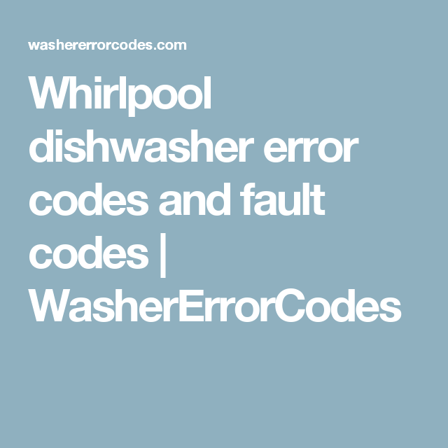 Whirlpool Dishwasher Error Codes And Fault Codes Washererrorcodes Whirlpool Dishwasher Error Code Coding