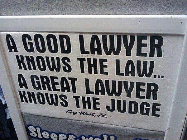 A good lawyer knows the law...  A great lawyer knows the judge