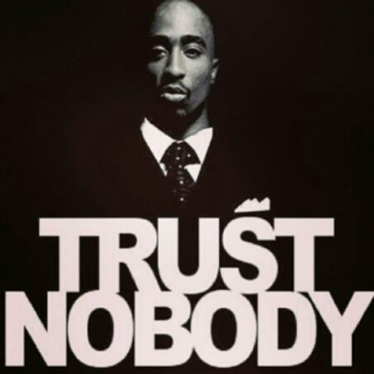Trust Nobody | Tupac quotes, 2pac quotes, Tupac wallpaper