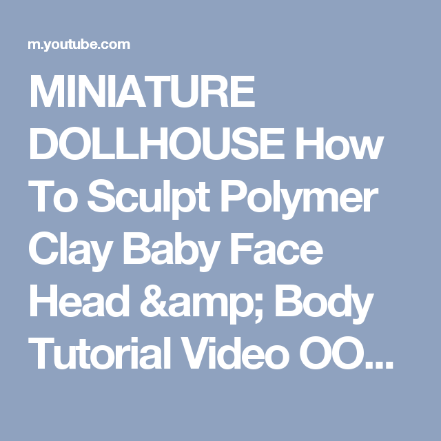 MINIATURE DOLLHOUSE How To Sculpt Polymer Clay Baby Face Head & Body Tutorial Video OOAK DOLLS HOUSE - YouTube