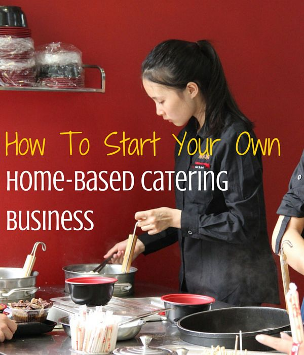 How To Start Your Own Home Based Catering Business Catering Business Food Business Ideas Baking Business