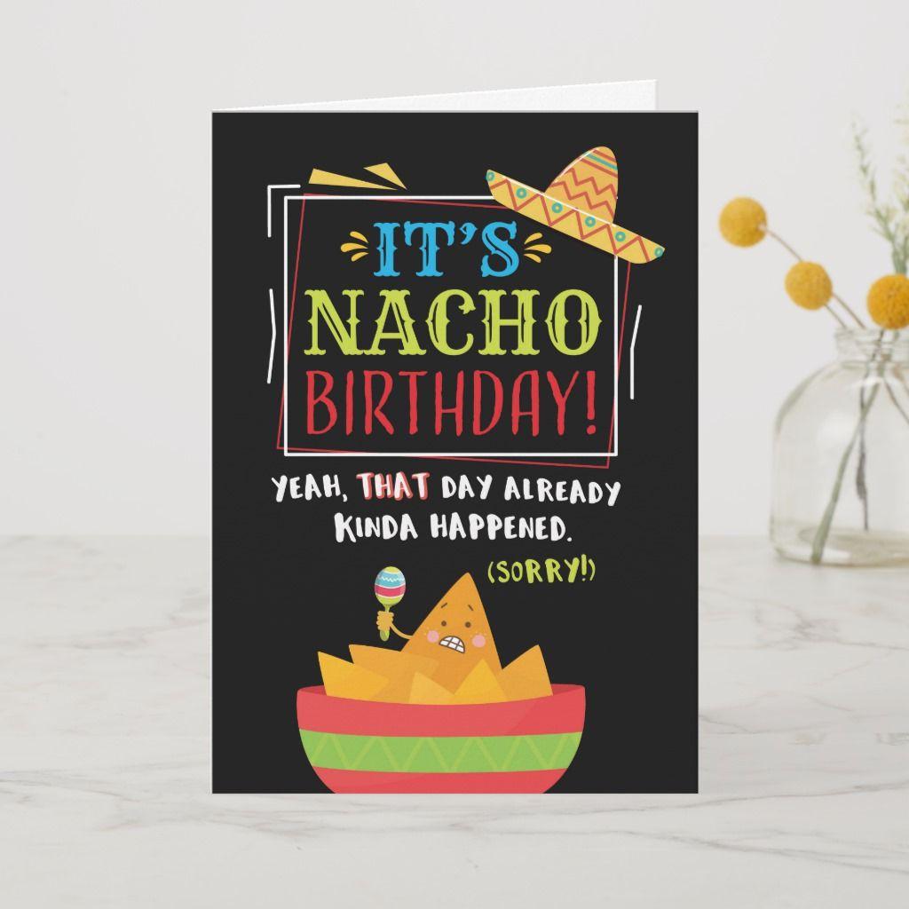 Belated Birthday, Funny, It's NACHO Birthday Card Zazzle