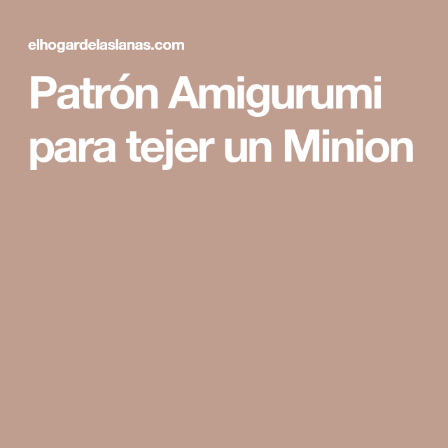 Patrón Amigurumi para tejer un Minion   Patrigurumis   Pinterest ...