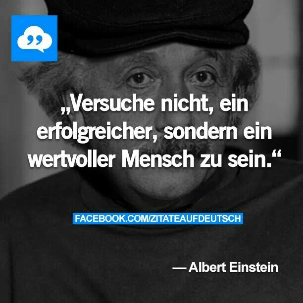 Versuche Nicht Ein Erfolgreicher Sondern Ein Wertvoller Mensch Zu Sein Albert Einstein Spruche Spruche Zitate Weisheiten Spruche
