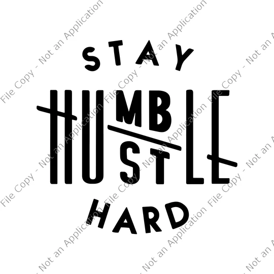 Download Stay humble hustle hard, Stay humble hustle hard png, Stay ...