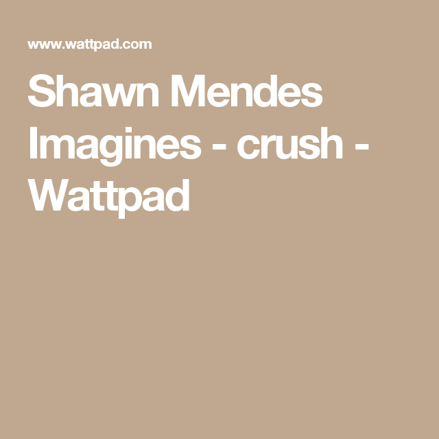 Shawn Mendes Imagines - crush in 2019 | Shawn Mendes | Shawn