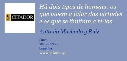 Há dois tipos de homens: os que vivem a falar das virtudes e os que se limitam a tê-las. - Antonio Machado y Ruiz - Frases
