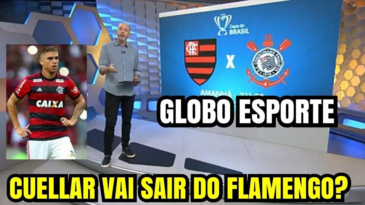 GE, Cuellar Vai Sair? Notícias do Flamengo x Corinthians