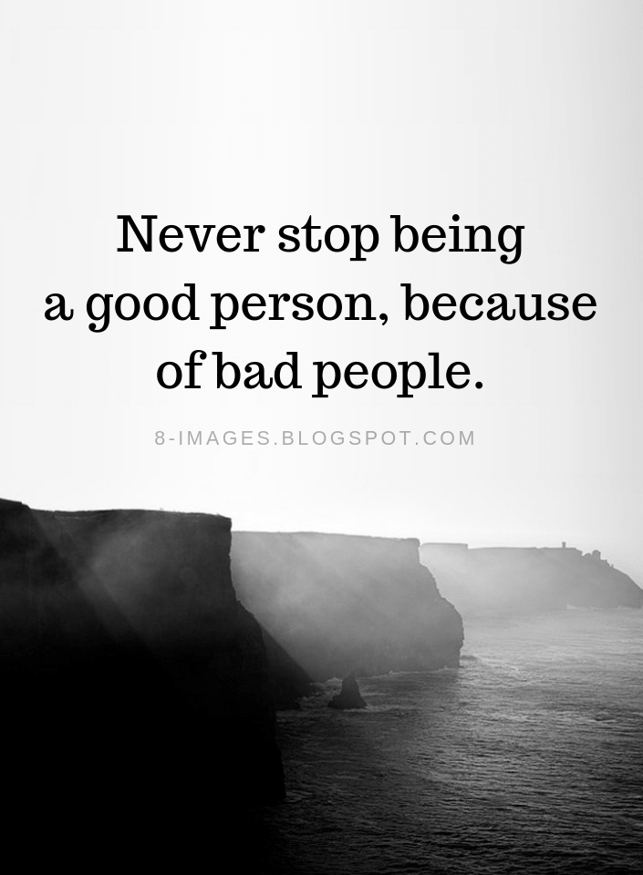 Bad People Quotes Never Stop Being A Good Person Because Of Bad People People Quotes Good Person Quotes Good Life Quotes