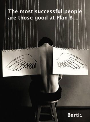 I have even a plan B to my plan B...
