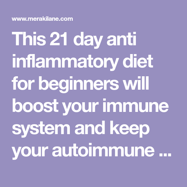 This 21 day anti inflammatory diet for beginners will boost your immune system and keep your autoimmune disease under control while also helping you to lose weight!
