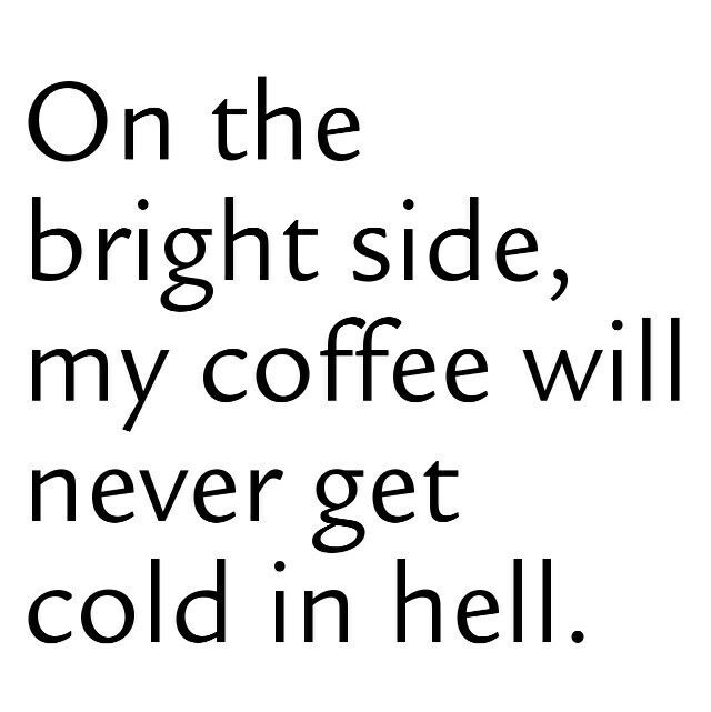 Thats right people hot coffee for life!