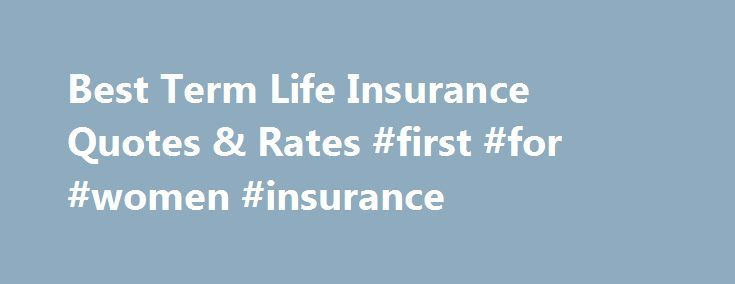 Best Term Life Insurance Quotes U0026 Rates #first #for #women #insurance Http