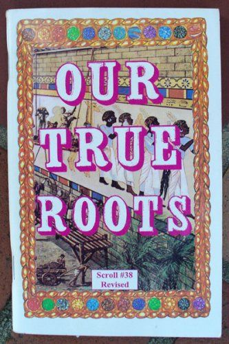 Our True Roots Scroll 38 Right Knowledge Series By Dr Malachi Z York Http Www Amazon Com Dp B001s707 True Roots Black History Books Black History Facts