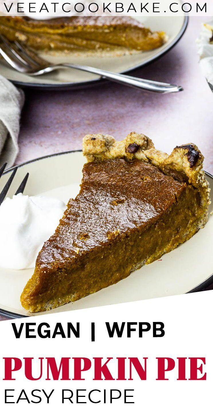Easy Vegan Pumpkin Pie Whole Grain Wfpb Ve Eat Cook Bake In 2020 Fall Vegan Recipes Vegan Thanksgiving Recipes Vegan Pumpkin Pie