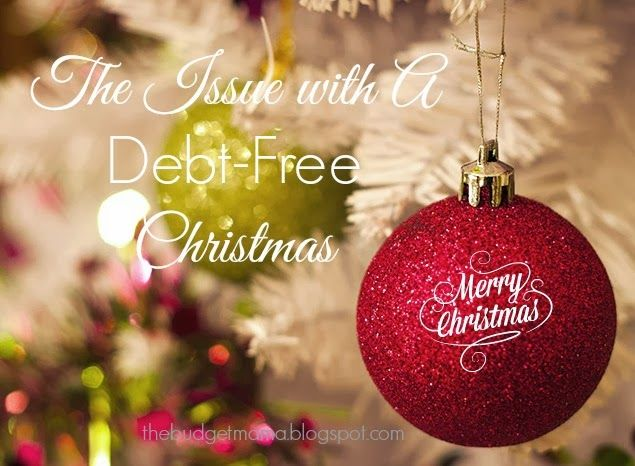The Budget Mama: The Issue with A Debt-Free Christmas