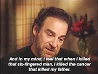 Mandy Patinkin talking about that sword fight in THE PRINCESS BRIDE.  (I lost my father, mother-in-law & father-in-law to cancer and in 2012 I was diagnosed myself.)
