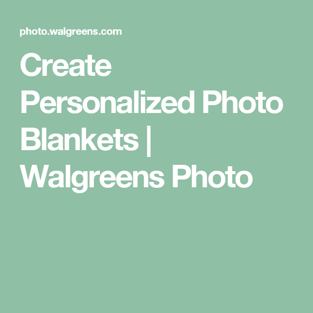 Create Personalized Photo Blankets Walgreens Photo