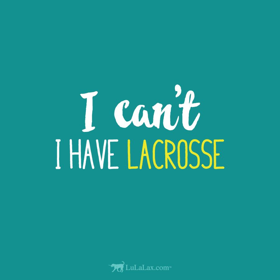 Lacrosse Quotes We Know This Phrase All Too Well Lacrosse Lulalax  Lacrosse
