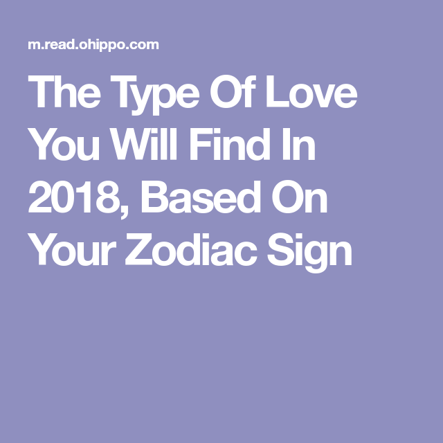 The type of love you will find in 2018 based on your for How do you find your zodiac sign