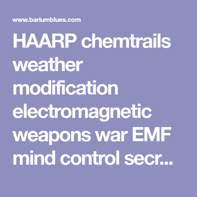 HAARP chemtrails weather modification electromagnetic
