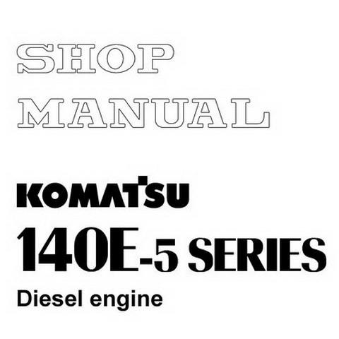Komatsu 140E-5 Series Diesel Engine Service Repair Shop