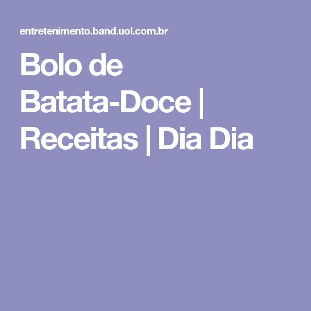 Bolo de Batata-Doce | Receitas | Dia Dia