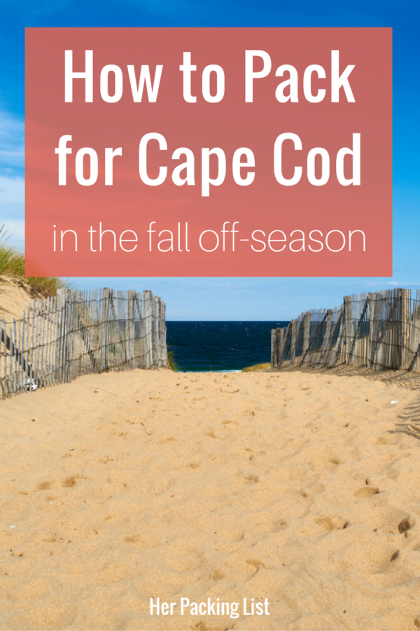 Packing List And Travel Tips For Cape Cod In The Fall Her Packing List Cape Cod Travel Beach Trip Packing Cape Cod Vacation