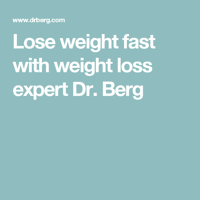 Lose Weight Fast With Weight Loss Expert Dr Berg 4 The Health
