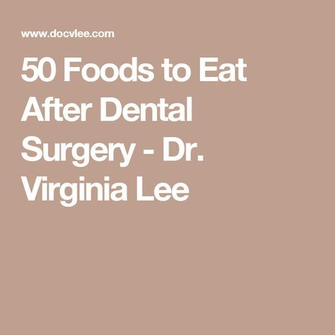 50 Foods To Eat After Dental Surgery Dr Virginia Lee Dental Surgery Soft Foods To Eat Soft Foods Diet