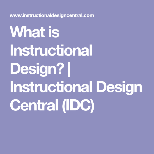 What Is Instructional Design Instructional Design Central Idc