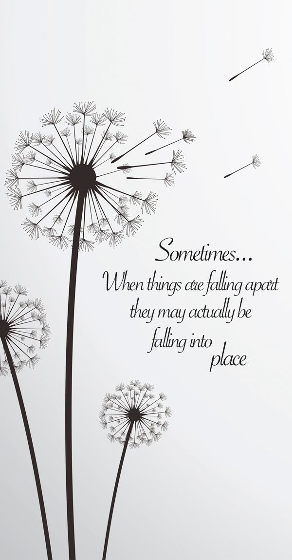 """Quote: Sometimes when things are falling apart. - """"Sometimes when things are falling apart they may actually be falling into place."""