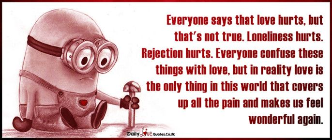 Everyone says that love hurts, but that\'s not true. Loneliness ...