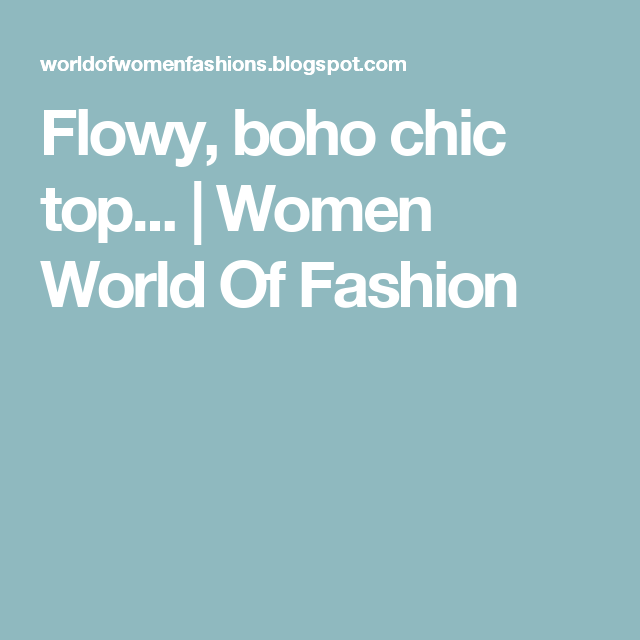Flowy, boho chic top... | Women World Of Fashion