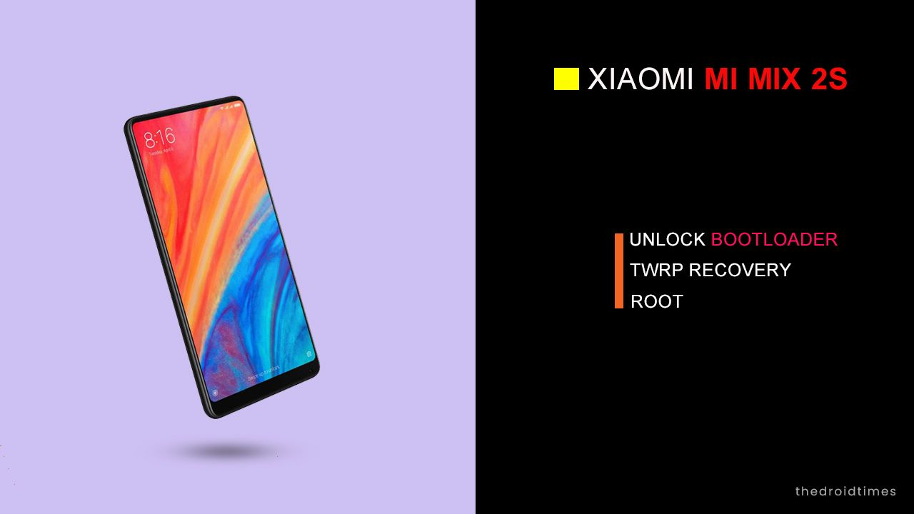 Unlock Bootloader Install Twrp Recovery And Root Xiaomi Mi Mix 2s