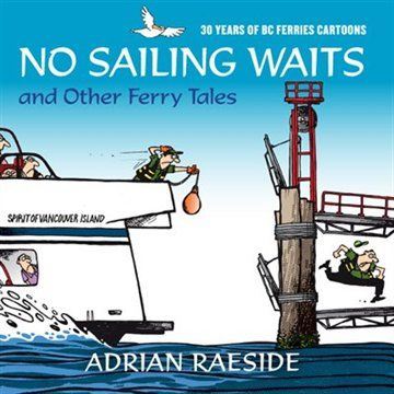 No Sailing Waits And Other Ferry Tales 30 Years Of Bc Ferries