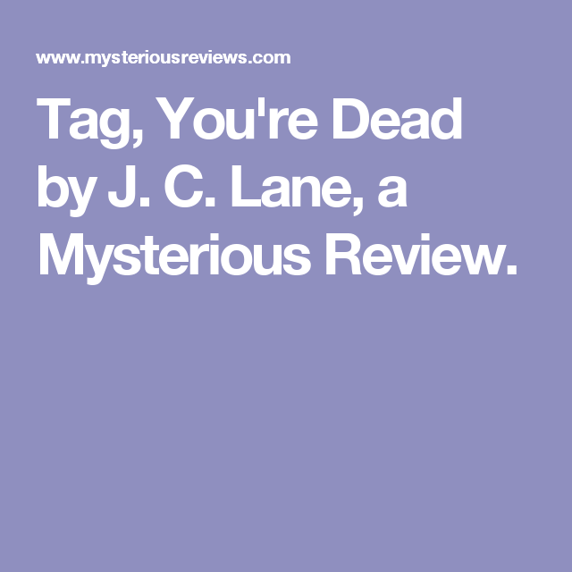 Tag, You're Dead by J. C. Lane, a Mysterious Review.