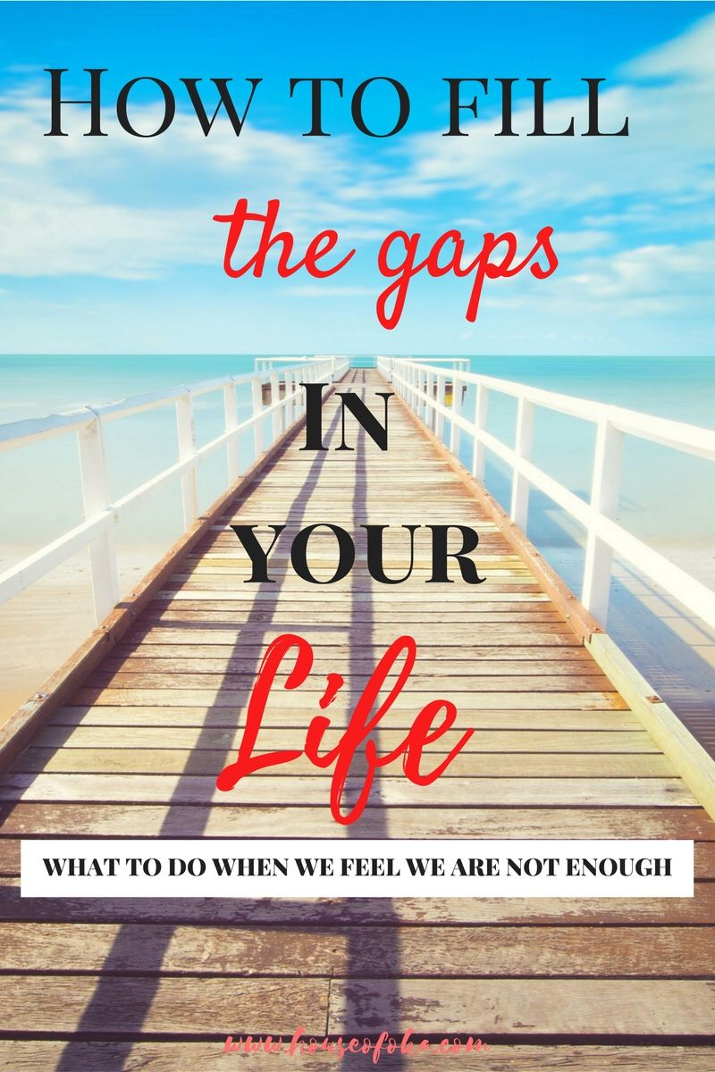 How to fill the gaps in your life What to do when we