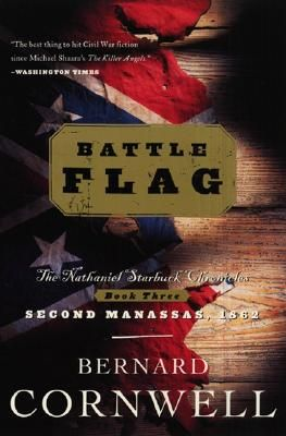 Battle Flag The Nathaniel Starbuck Chronicles Book Three Indiebound Battle Flag Bernard Cornwell Bernard Cornwell Books