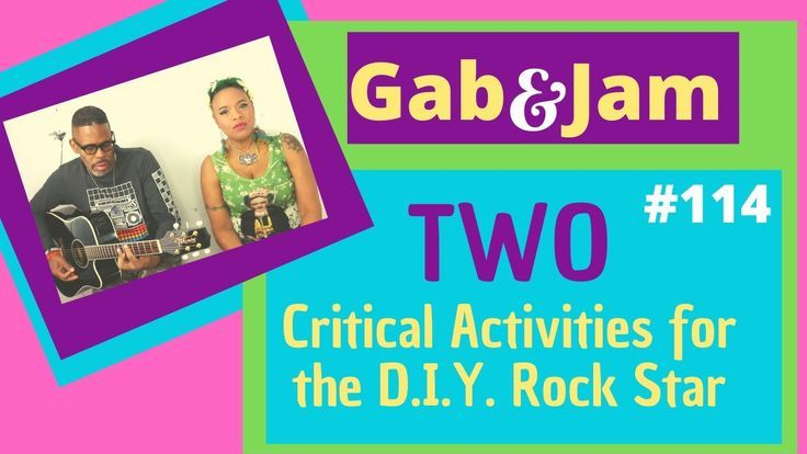 Gab & Jam Ep 114 Two Critical Activities for the D I Y  Rock Star Video