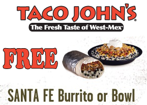 Free Santa Fe Burrito Or Bowl At Taco John S Hunt4freebies Free