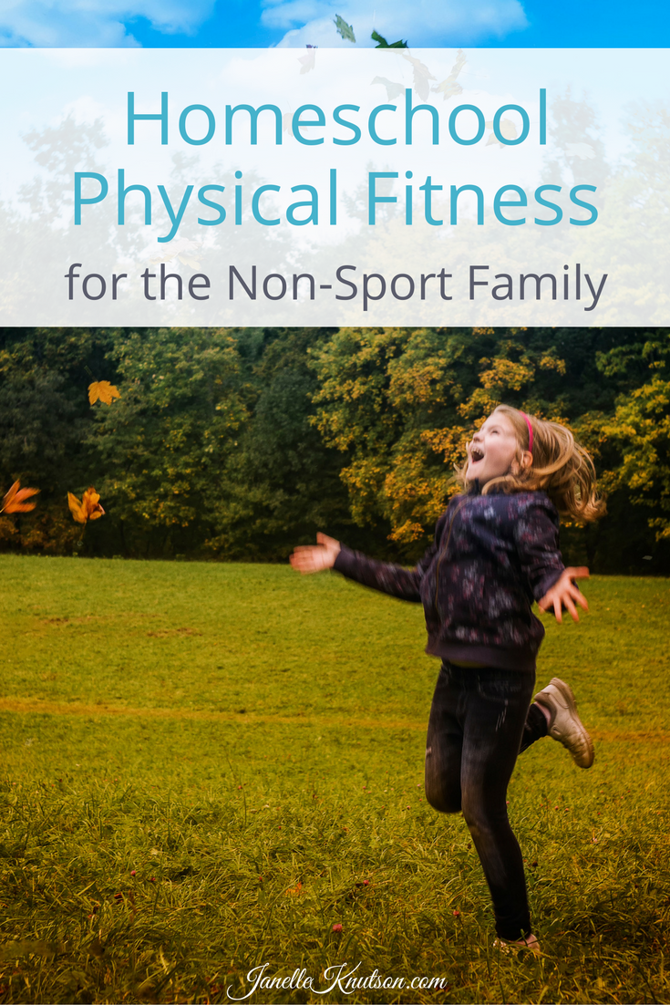 Physical Fitness for the Non-Sport Family It's important for kids to be physically active. Here are some homeschool physical fitness ideas for the non-sport family.It's important for kids to be physically active. Here are some homeschool physical fitness ideas for the non-sport family.