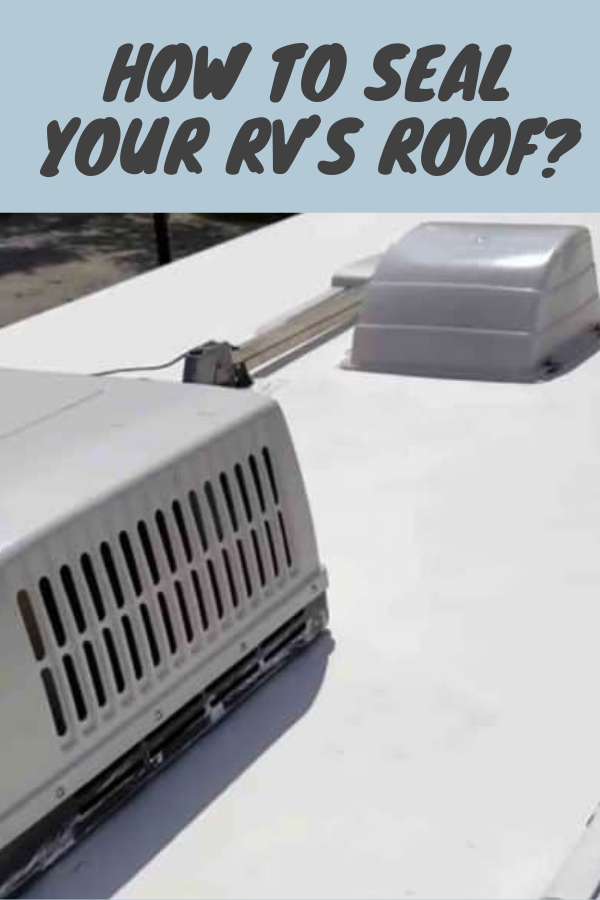 How To Seal Your Rv S Roof Camper Camping Trailer Camper Renovation