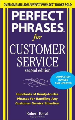 Perfect Phrases for Customer Service, Second Edition (Perfect Phrases Series) by Robert Bacal, http://www.amazon.com/dp/0071745068/ref=cm_sw_r_pi_dp_yql6rb1P0GFDB