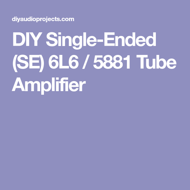 diy single ended (se) 6l6 5881 tube amplifier circuits tube oscillator schematic diy single ended (se) 6l6 5881 tube amplifier