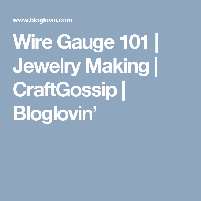 Wire gauge 101 jewelry making gauges crafts and tutorials wire gauge 101 jewelry making keyboard keysfo Choice Image