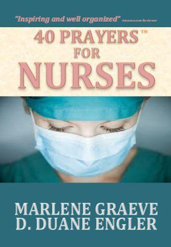 40 Prayers for Nurses (40 Prayers Series) by D. Duane Engler, http://www.amazon.com/dp/B00I2Y1OWY/ref=cm_sw_r_pi_dp_7CIPtb0PDE8CQ