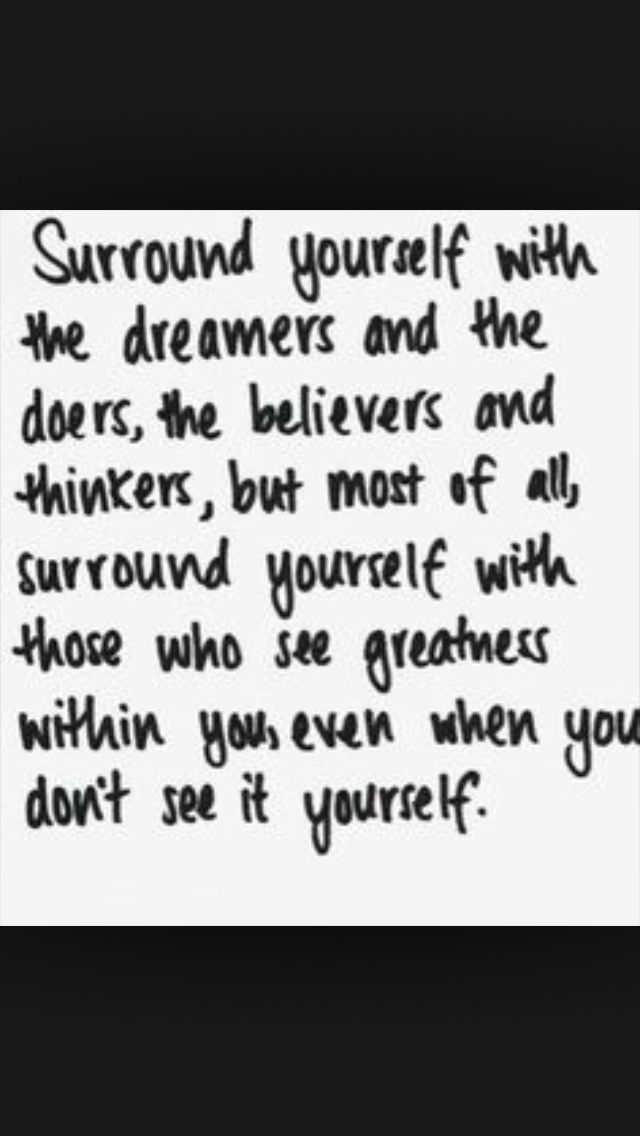 Surround yourself with greatness...